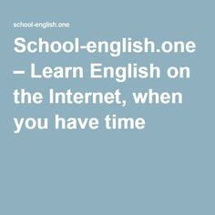 School-english.one – Learn English on the Internet, when you have time
