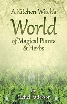 A Kitchen Witch's World of Magical Herbs & Plants by Rachel Patterson http://www.amazon.co.uk/dp/1782796215/ref=cm_sw_r_pi_dp_fa7pub1TW9XJZ