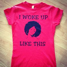 I Woke Up Like This Natural Hair Tee by Naturallyrys on Etsy, $22.00