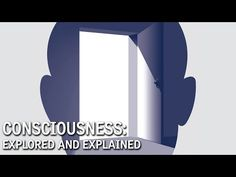 Consciousness: Explored and Explained - YouTube