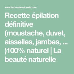 Recette épilation définitive (moustache, duvet, aisselles, jambes, ... )100% naturel | La beauté naturelle