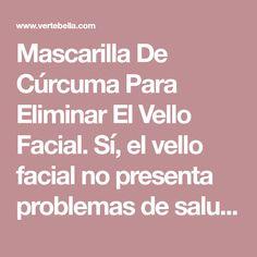 Mascarilla De Cúrcuma Para Eliminar El Vello Facial.Sí, el vello facial no presenta problemas de salud, pero para algunos de nosotros esto puede ser un Makeup Tips, Beauty Makeup, Tips Belleza, Bella, Medicine, Make Up, Cream, Health Tips, Skin Treatments