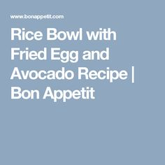 Rice Bowl with Fried Egg and Avocado Recipe | Bon Appetit