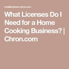 What Licenses Do I Need for a Home Cooking Business? | Chron.com
