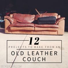 12 Projects To Make From An Old Leather Couch (you know you've seen one at your local thrift store!)