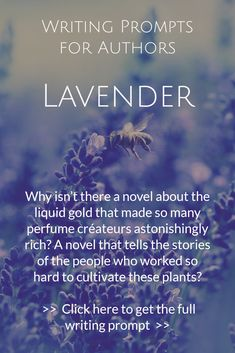 Writing Prompts for Authors from http://howtowritehistory.com/lavender/ // Lavender // Why isn't there a novel about the liquid gold that made so many perfume créateurs astonishingly rich? A novel that tells the stories of the people who worked so hard to cultivate these plants? >> Click here to get the full writing prompt >> http://howtowritehistory.com/lavender/