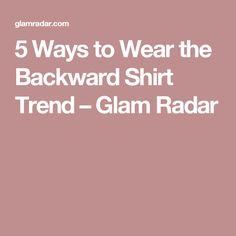 5 Ways to Wear the Backward Shirt Trend – Glam Radar