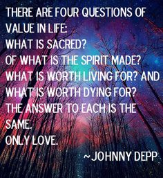 Johnny Depp Quote Love Sacred Four Questions Spirit Living Dying