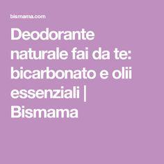 Deodorante naturale fai da te: bicarbonato e olii essenziali | Bismama