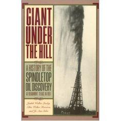 Giant Under the Hill:  A History of the Spindletop Oil Discovery at Beaumont, TX in 1901