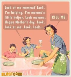 Mothers Day humor... hee hee hee. (Yes, KILL ME with humor, not smells!)