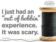 "~ YES I have had an ""out of bobbin"" experience.too many times! My Sewing Room, Sewing Art, Sewing Rooms, Sewing Crafts, Sewing Projects, Quilting Tools, Quilting Ideas, Quilt Patterns, Sewing Patterns"