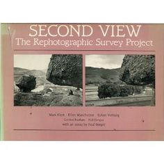 Second View: The Rephotographic Survey Project, Photographs by Mark Klett, Joann Verburg, Gordon Bushaw and Rick Dingus