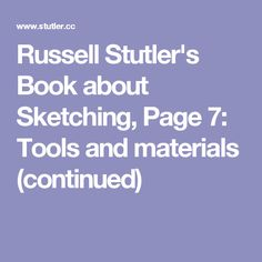 Russell Stutler's Book about Sketching, Page 7: Tools and materials (continued)