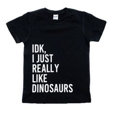 A lot of kids go through a dinosaur phase- and here's a great shirt idea for them!