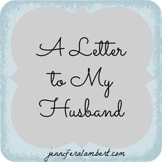 Letter to My Husband <3