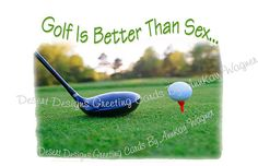 Golf Is Better Than Sex Adult Birthday by AnnKayGreetingCards, $5.50