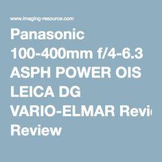 Panasonic 100-400mm f/4-6.3 ASPH POWER OIS LEICA DG VARIO-ELMAR Review