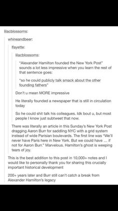years and Aaron Burr still can't catch a break from Alexander Hamiltons legacy ?❤ Hamilton founded the New York Post just so he could talk smack about the other founding fathers ? History Memes, History Facts, Funny History, Hamilton Lin Manuel Miranda, Aaron Burr, Hamilton Musical, Out Of Touch, A Silent Voice, What Is Your Name