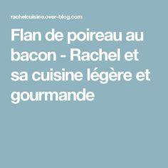 Flan de poireau au bacon - Rachel et sa cuisine légère et gourmande