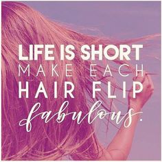 Life is short.  Make each hair flip fabulous. Hairdresser Quotes, Hairstylist Quotes, Hair Quotes Inspirational, Hair Salon Quotes, Salon Promotions, Open Hairstyles, Hair Pack, Monat Hair, Hair Humor