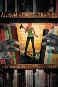 Allison Hewitt is Trapped: a Zombie Novel, by Madeleine Roux.
