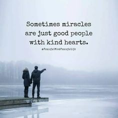 Sometimes miracles are just good people with kind hearts.