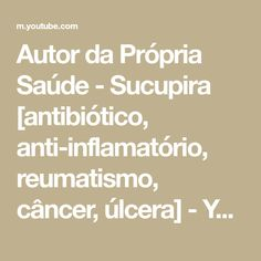 Autor da Própria Saúde - Sucupira [antibiótico, anti-inflamatório, reumatismo, câncer, úlcera] - YouTube E Book, Youtube, Health Tips, Authors, Food, Youtubers, Youtube Movies