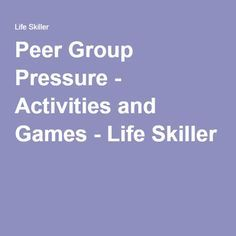 Peer Group Pressure - Activities and Games - Life Skiller