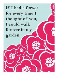 If I had a flower... -- my most favorite quote over. :)