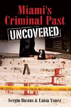 Miami's Criminal Past Uncovered  Author: Sergio Bustos & Luisa Yanez  Publication Date:2007    From Scarface to Miami Vice, Hollywood has created indelible images of Miami's criminal underworld. Yet beyond the lurid depictions exists a fascinating history of dramatic true-life crimes-tales of vigilante justice, family tragedies, politically motivated homicides and rampageous cross-country killers.