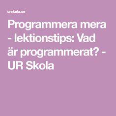 Programmera mera - lektionstips: Vad är programmerat? - UR Skola