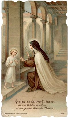 Teresa was passing by the cloister, filled of the only object of her love, she suddenly sees a young infant coming towards her saying: What is your name? - My name is Teresa of Jesus, replies the saint. Sainte Therese De Lisieux, Ste Therese, Catholic Art, Catholic Saints, Religious Images, Religious Art, Catholic Pictures, Vintage Holy Cards, Blessed Mother