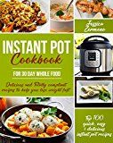 Free Kindle Book -   Instant Pot Cookbook For 30 Day Whole Food: Delicious and Totally Compliant Recipes to Help You Lose Weight Fast with Top 100 Quick, Easy & Delicious Instant Pot Recipes