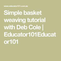 Simple basket weaving tutorial with Deb Cole   Educator101Educator101