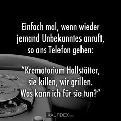 """Einfach mal, wenn wieder jemand Unbekanntes anruft Just when someone calls someone unknown, they answer the phone: """"Hallstatt Crematorium, they kill, we have a barbecue. What Can I Do, Have A Laugh, When Someone, Pranks, Haha, Clever, Lyrics, Funny Pictures, Jokes"""