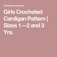 Girls Crocheted Cardigan Pattern | Sizes 1—2 and 3 Yrs.