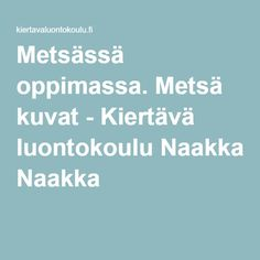 Metsässä oppimassa. Metsä kuvat - Kiertävä luontokoulu Naakka Finnish Language, Closer To Nature, Early Childhood Education, Nature Crafts, Special Education, Activities, School, Early Education, Natural Crafts