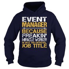 Event Manager Because Freakin Miracle Worker Isn't An Official Job Title T-Shirts, Hoodies