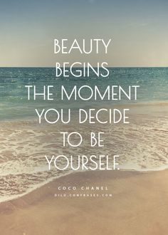"""Beauty begins the moment you decide to be yourself."" - Coco Chanel -"