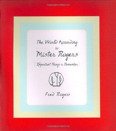 The World According to Mister Rogers: Important Things to Remember by Fred Rogers http://www.amazon.co.uk/dp/1401301061/ref=cm_sw_r_pi_dp_Fn5Iwb19QAM9J