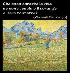 Che cosa sarebbe la vita se non avessimo il coraggio di fare tentativi? (Vincent Van Gogh)  http://www.tripartadvisor.it/i-paesaggi-verso-monet/
