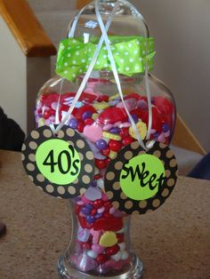 40 is SWEET! Fill with 40 of his favorite chocolates in different container.
