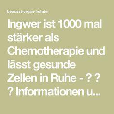 Ingwer ist 1000 mal stärker als Chemotherapie und lässt gesunde Zellen in Ruhe - ☼ ✿ ☺ Informationen und Inspirationen für ein Bewusstes, Veganes und (F)rohes Leben ☺ ✿ ☼