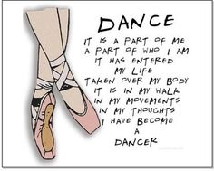 Become the Dancer I have always wanted to be! Dance is a part of me. It has entered my life. Taken over my body. It is in my walk, in my movements, in my thoughts, I have become a dancer. Dance Moms, Love Dance, Dance It Out, Dance Stuff, Dancer Quotes, Ballet Quotes, Dance Photos, Dance Pictures, Tango