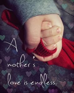 A mother's love is endless. , #mom, mom quote, mother