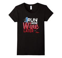 Amazon.com: Run Now Wine Later Funny Wine T-Shirt: Clothing