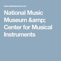 National Music Museum & Center for Musical Instruments