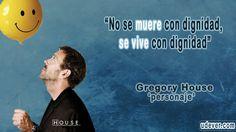 """No se muere con dignidad.. #DrHouse #FrasesUdever"