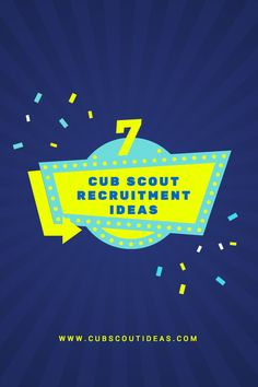 Read about seven fun Cub Scout recruitment ideas that will make your recruiting night a success!